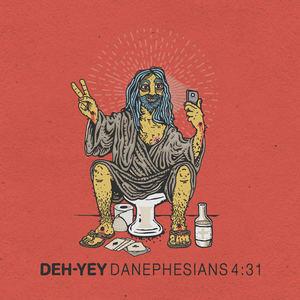 Deh -Yey - Danephesians 4:31