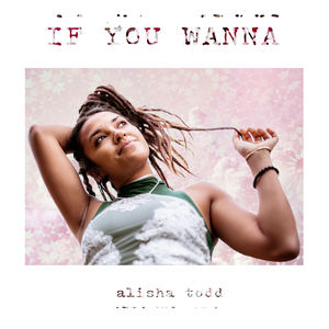 Alisha Todd - If You Wanna