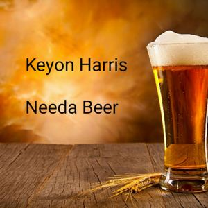 Keyon Harris - Needa Beer