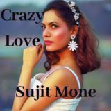 Sujit - Crazy Love - Sujit Mone