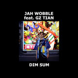Jah Wobble - Dim Sum (feat. GZ Tian)