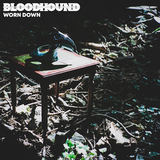 Bloodhound - Worn Down
