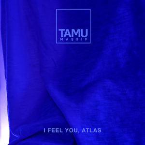 Tamu Massif - I Feel You, Atlas
