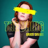 Grace Savage - The Thing