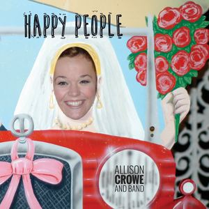 Allison Crowe and Band - Happy People