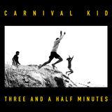 Carnival Kid - Three And A Half Minutes