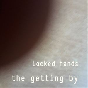 Locked Hands - The Getting By