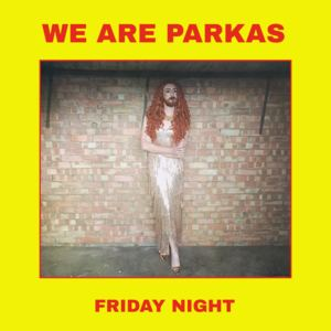 We Are Parkas - Friday Night