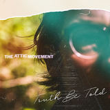 The Attic Movement - Truth Be Told
