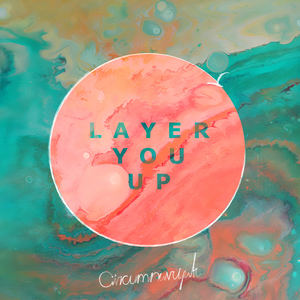 Circumnavigate - Layer You Up