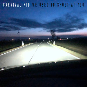 Carnival Kid - We Used To Shout At You