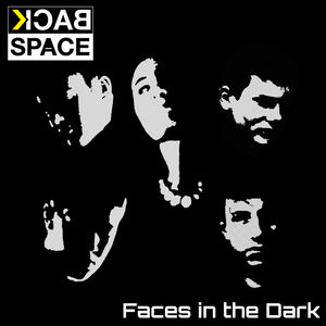 BACKSPACE - Faces in the Dark