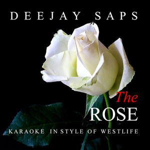 Deejay SAPS - The Rose (Karaoke in Style of Westlife)