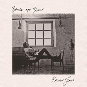 Rachel Jack  - Bring Me Down