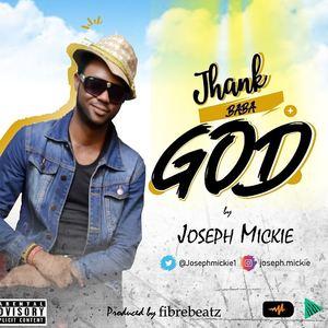 Joseph Mickie - Thank Baba God