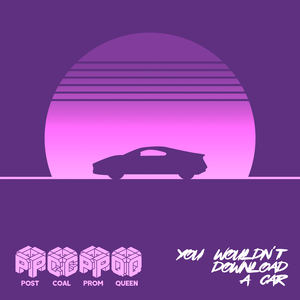 Post Coal Prom Queen - You Wouldn't Download A Car