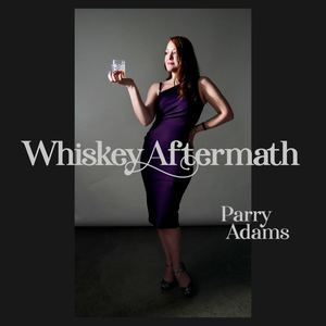 Parry Adams - Whiskey Aftermath