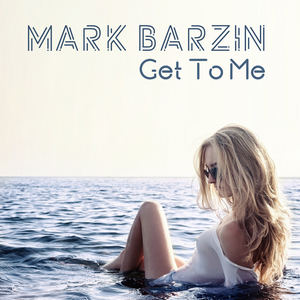 Mark Barzin - Get To Me