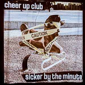 Cheer Up Club - Sicker by the Minute