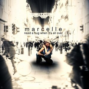 Marcelle - Need a Hug When It's All Over