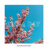 Luna Bay - Misunderstood