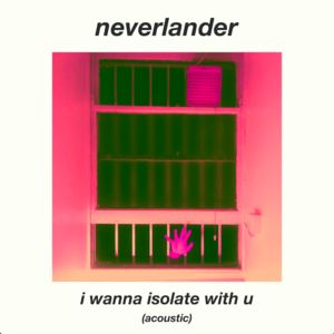 neverlander - I Wanna Isolate With U (Acoustic)