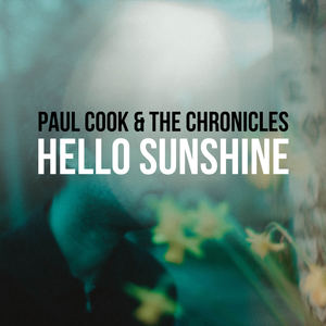 Paul Cook & The Chronicles - Hello Sunshine
