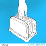 TV FACE - Happy Delusions