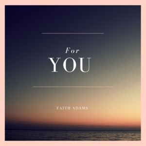 Faith Adams - For you