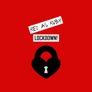 Red As Ruby  - Lockdown!