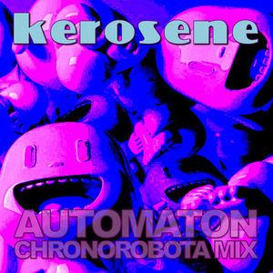 kerosene - Automaton (Chronorobota Mix)