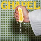 CHAPEL - Mushy Gushy