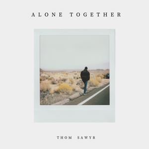Thom Sawyr  - Alone Together