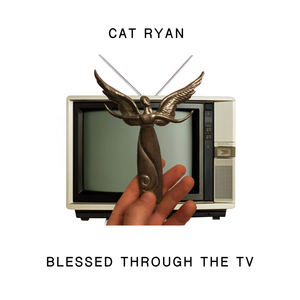 Cat Ryan - Blessed Through The TV