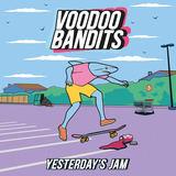 Voodoo Bandits - Yesterday's Jam