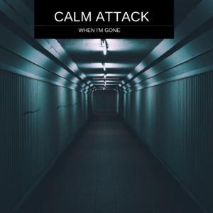Calm Attack - When I'm Gone