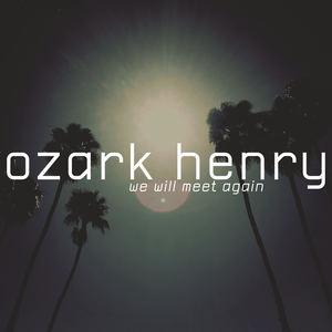 Ozark Henry - We Will Meet Again