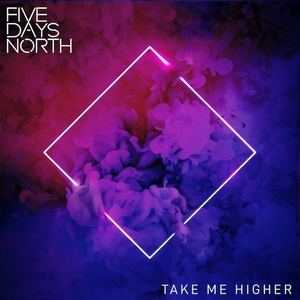 Five Days North - Take Me Higher