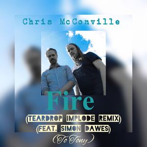 Chris McConville - Fire (Teardrop Implode Remix) [feat. Simon Dawes]