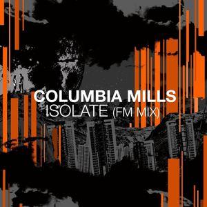 COLUMBIA MILLS - Isolate (fm mix)