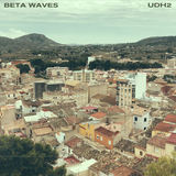 BETA WAVES - UDH2 (You Don't Have To)
