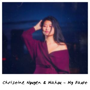 Christine Nguyen - My Fault