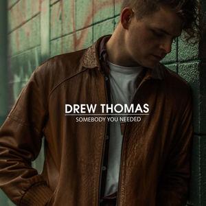 Drew Thomas - Somebody You Needed