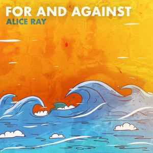 Alice Ray - For and Against