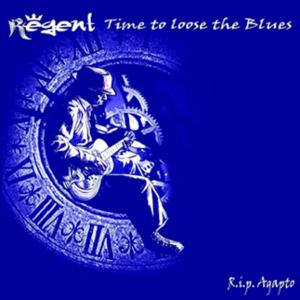 Regent - Time To Loose The Blues