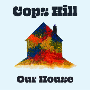 Cops Hill - Our House