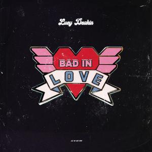 Lucy Deakin - bad in love