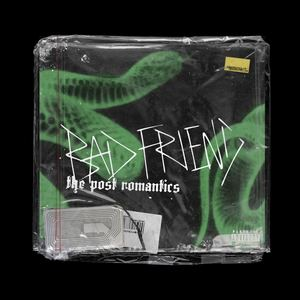 The Post Romantics - bad friend