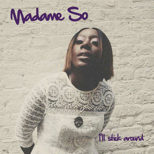 Madame So  - I'll Stick Around