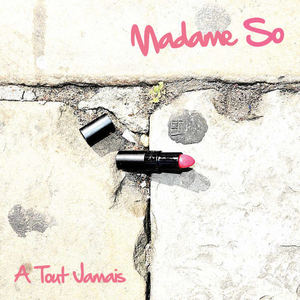 Madame So  - A Tout Jamais